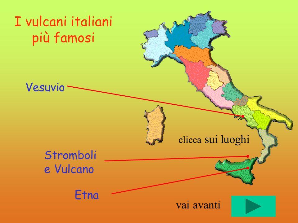 clicca sui luoghi I vulcani italiani più famosi Etna Stromboli e Vulcano Vesuvio vai avanti
