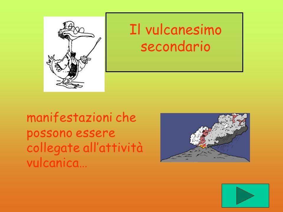 manifestazioni che possono essere collegate allattività vulcanica… Il vulcanesimo secondario