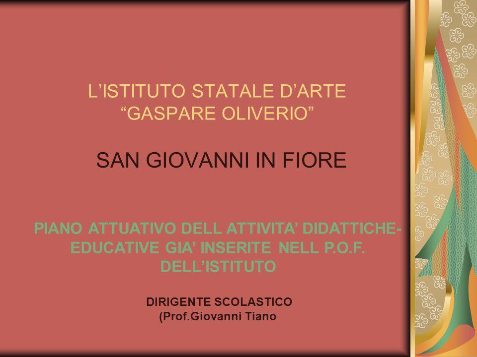 LISTITUTO STATALE DARTE GASPARE OLIVERIO SAN GIOVANNI IN FIORE PIANO ATTUATIVO DELL ATTIVITA DIDATTICHE- EDUCATIVE GIA INSERITE NELL P.O.F. DELLISTITU