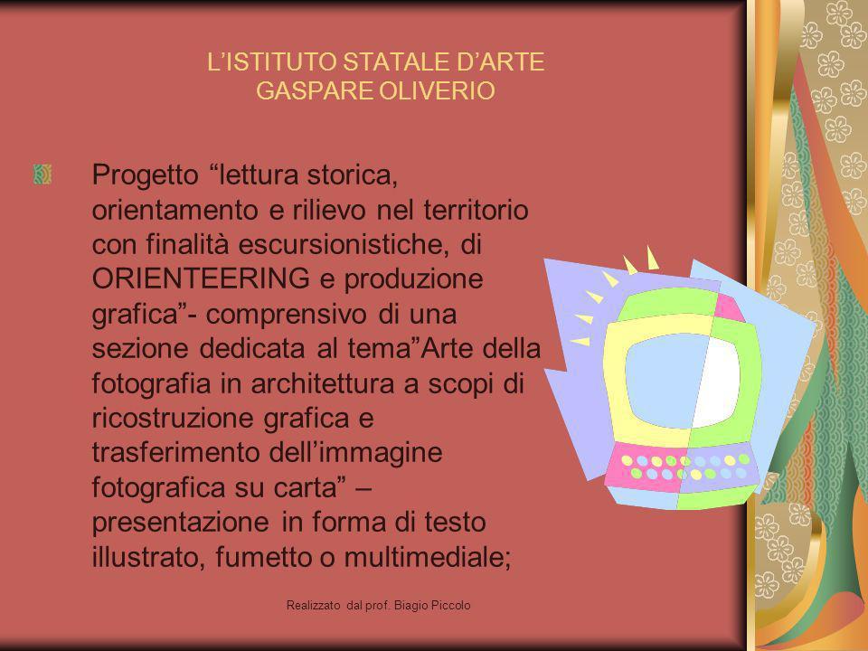 Realizzato dal prof. Biagio Piccolo LISTITUTO STATALE DARTE GASPARE OLIVERIO Progetto lettura storica, orientamento e rilievo nel territorio con final