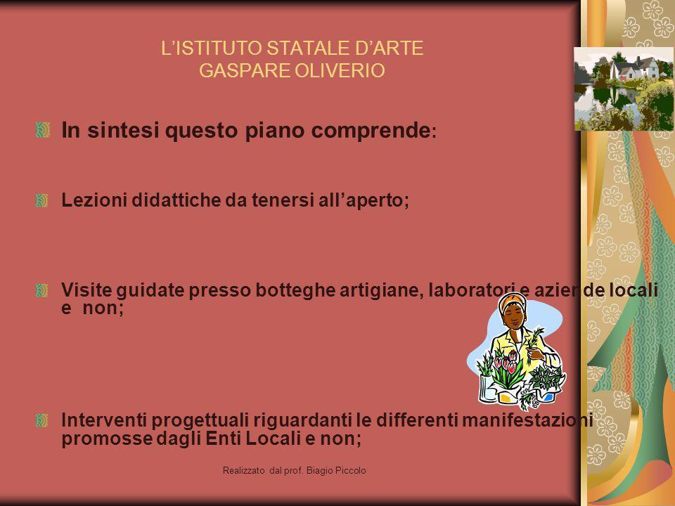Realizzato dal prof. Biagio Piccolo In sintesi questo piano comprende : Lezioni didattiche da tenersi allaperto; Visite guidate presso botteghe artigi