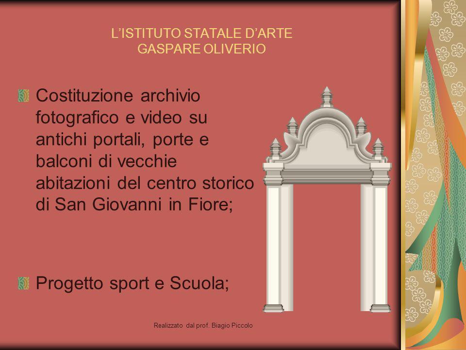 Realizzato dal prof. Biagio Piccolo LISTITUTO STATALE DARTE GASPARE OLIVERIO Costituzione archivio fotografico e video su antichi portali, porte e bal