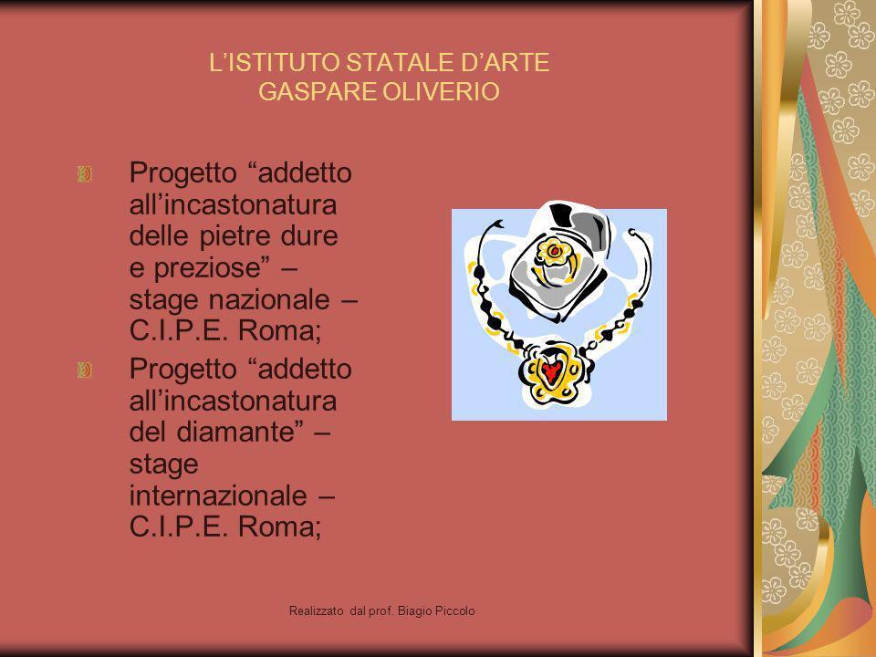 Realizzato dal prof. Biagio Piccolo LISTITUTO STATALE DARTE GASPARE OLIVERIO Progetto addetto allincastonatura delle pietre dure e preziose – stage na