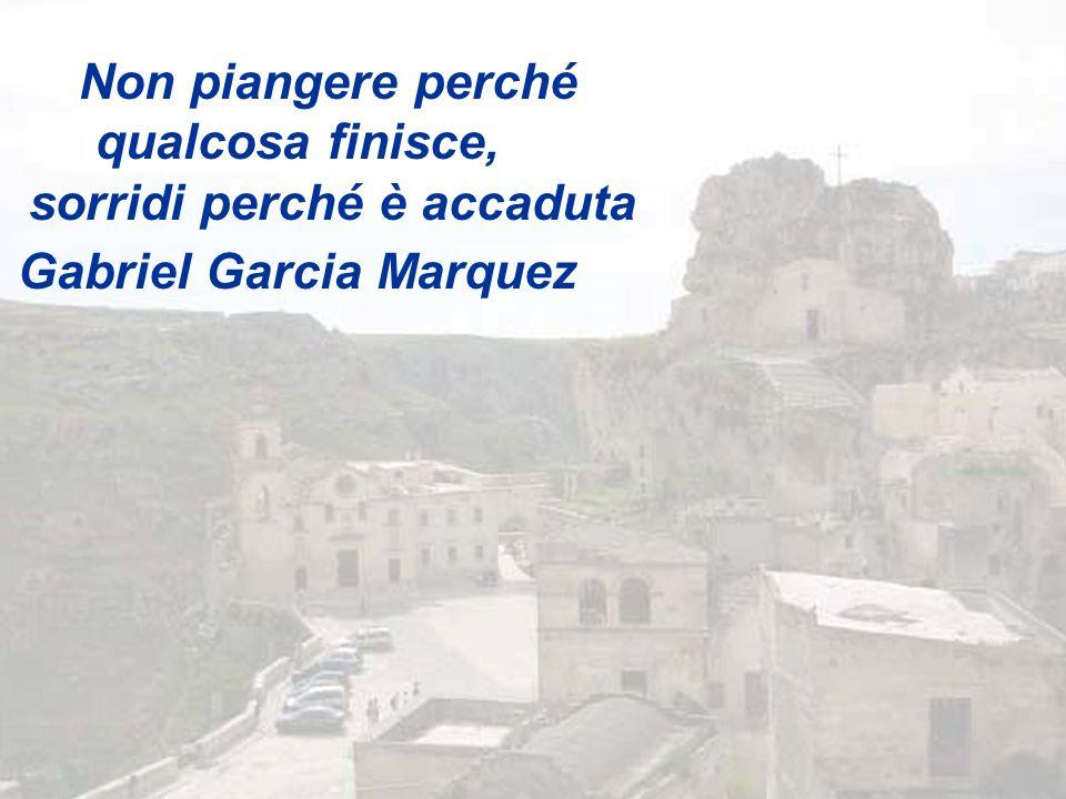 Non piangere perché qualcosa finisce, sorridi perché è accaduta Gabriel Garcia Marquez