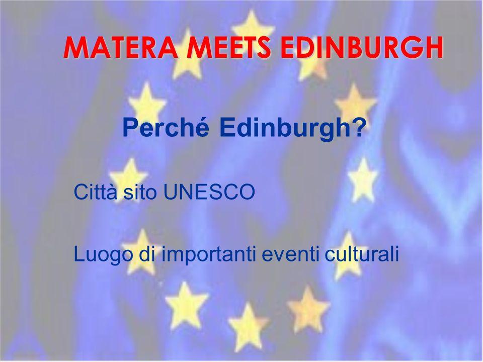 MATERA MEETS EDINBURGH Perché Edinburgh Città sito UNESCO Luogo di importanti eventi culturali