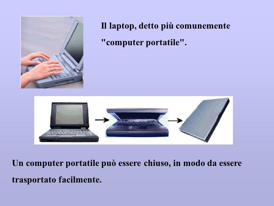 Il laptop, detto più comunemente computer portatile .