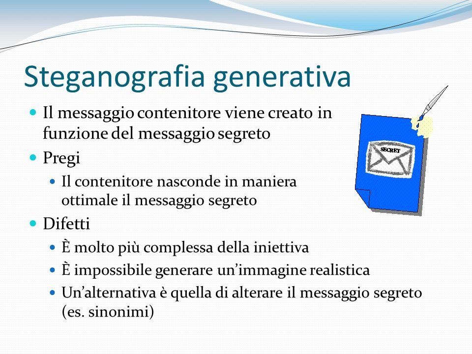 Steganografia generativa Il messaggio contenitore viene creato in funzione del messaggio segreto Pregi Il contenitore nasconde in maniera ottimale il