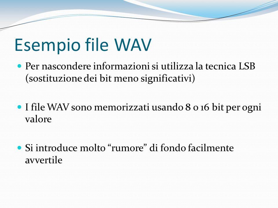 Esempio file WAV Per nascondere informazioni si utilizza la tecnica LSB (sostituzione dei bit meno significativi) I file WAV sono memorizzati usando 8