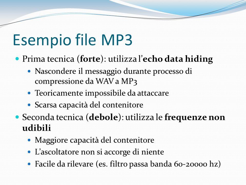 Esempio file MP3 Prima tecnica (forte): utilizza lecho data hiding Nascondere il messaggio durante processo di compressione da WAV a MP3 Teoricamente