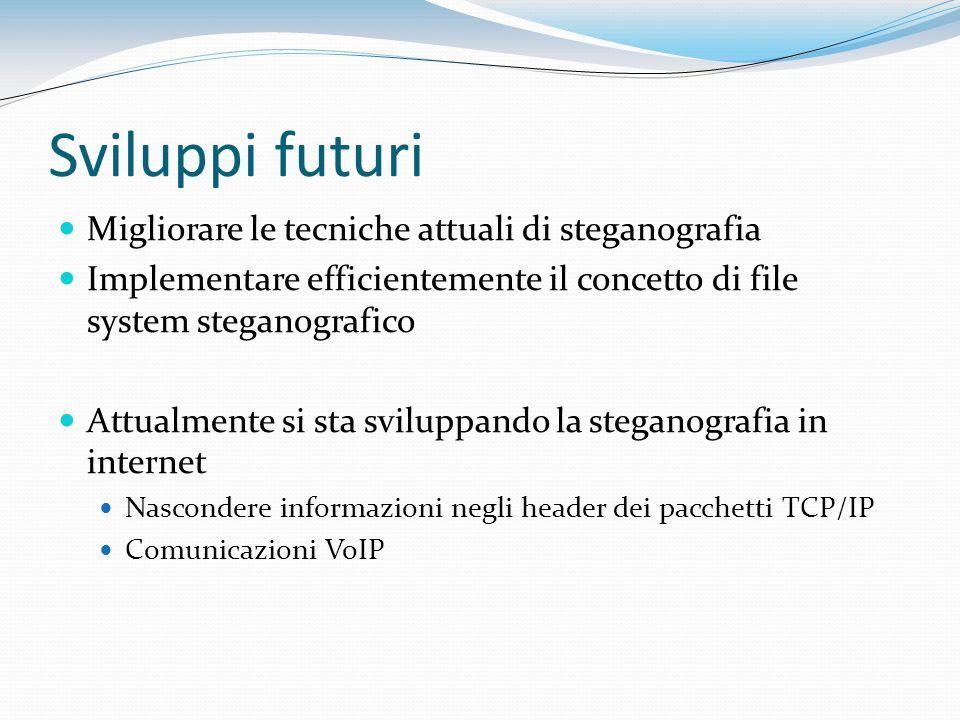 Sviluppi futuri Migliorare le tecniche attuali di steganografia Implementare efficientemente il concetto di file system steganografico Attualmente si