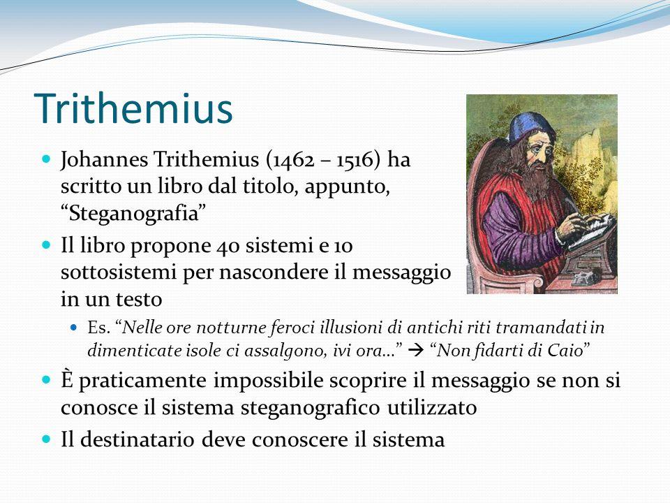 Trithemius Johannes Trithemius (1462 – 1516) ha scritto un libro dal titolo, appunto, Steganografia Il libro propone 40 sistemi e 10 sottosistemi per