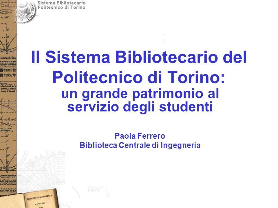 Il Sistema Bibliotecario del Politecnico di Torino: un grande patrimonio al servizio degli studenti Paola Ferrero Biblioteca Centrale di Ingegneria