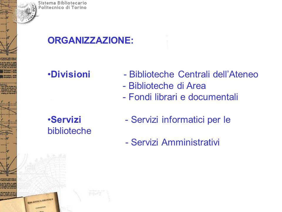 ORGANIZZAZIONE: Divisioni - Biblioteche Centrali dellAteneo - Biblioteche di Area - Fondi librari e documentali Servizi - Servizi informatici per le biblioteche - Servizi Amministrativi