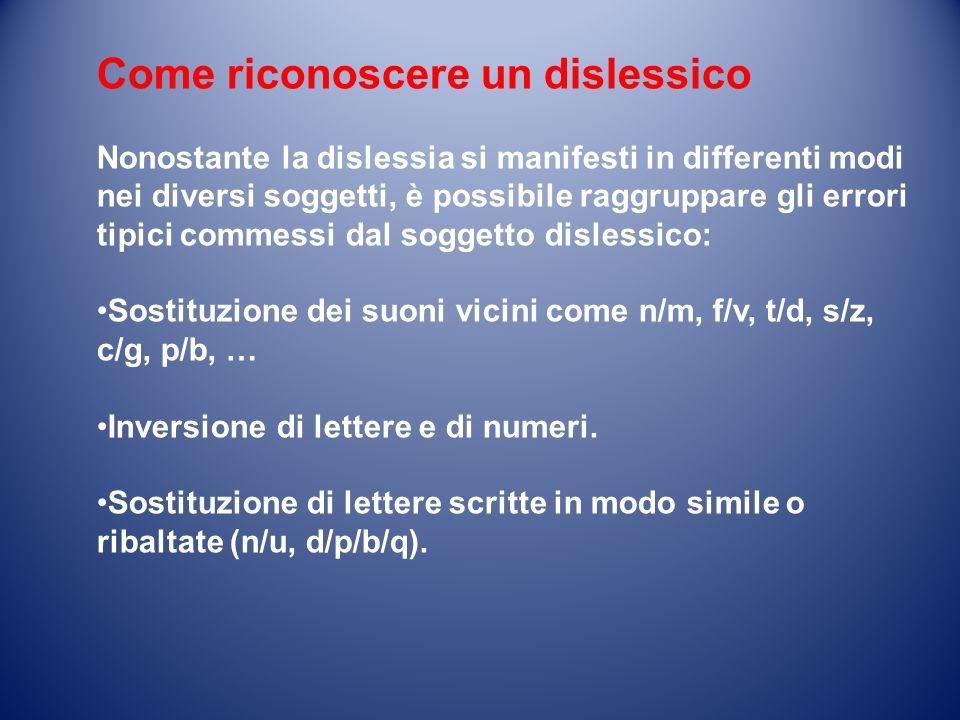 Come riconoscere un dislessico Nonostante la dislessia si manifesti in differenti modi nei diversi soggetti, è possibile raggruppare gli errori tipici