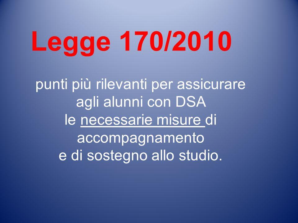 Legge 170/2010 punti più rilevanti per assicurare agli alunni con DSA le necessarie misure di accompagnamento e di sostegno allo studio.