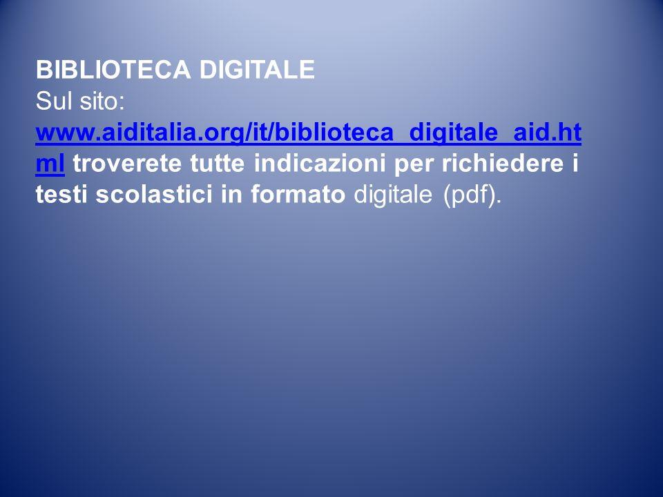 BIBLIOTECA DIGITALE Sul sito: www.aiditalia.org/it/biblioteca_digitale_aid.ht mlwww.aiditalia.org/it/biblioteca_digitale_aid.ht ml troverete tutte indicazioni per richiedere i testi scolastici in formato digitale (pdf).