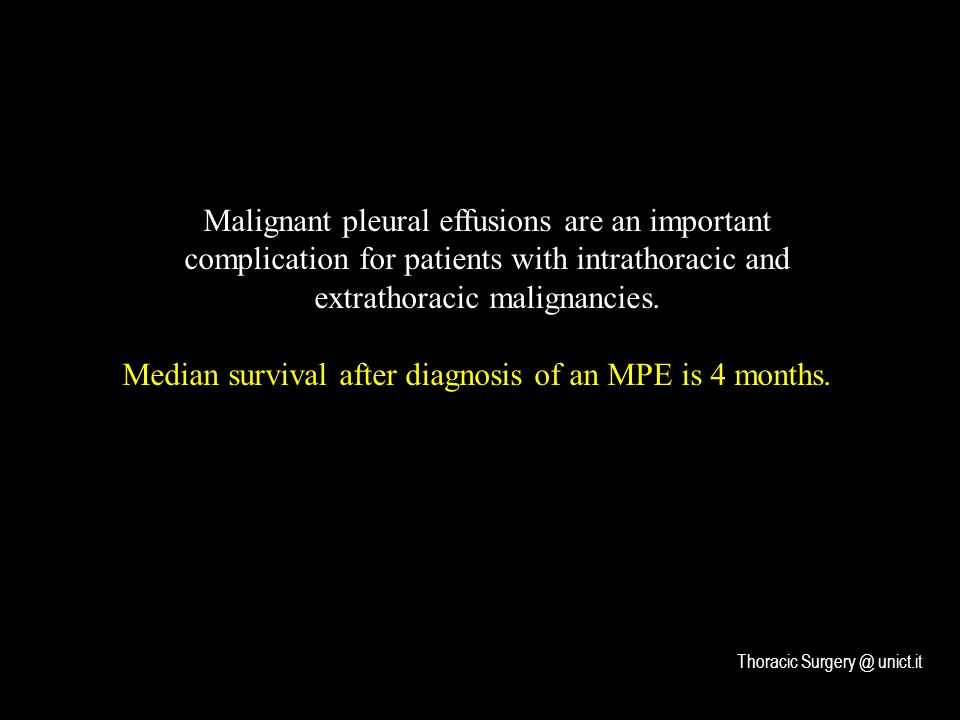 Malignant pleural effusions are an important complication for patients with intrathoracic and extrathoracic malignancies. Median survival after diagno