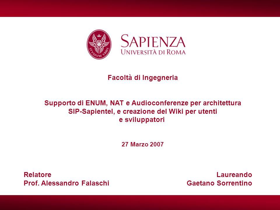 Facoltà di Ingegneria Supporto di ENUM, NAT e Audioconferenze per architettura SIP-Sapientel, e creazione del Wiki per utenti e sviluppatori 27 Marzo