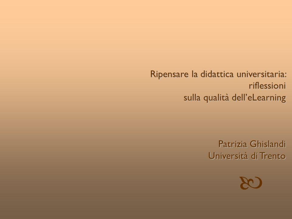 © Patrizia Ghislandi, Università di Trento 1 Ripensare la didattica universitaria: riflessioni sulla qualità delleLearning Patrizia Ghislandi Universi