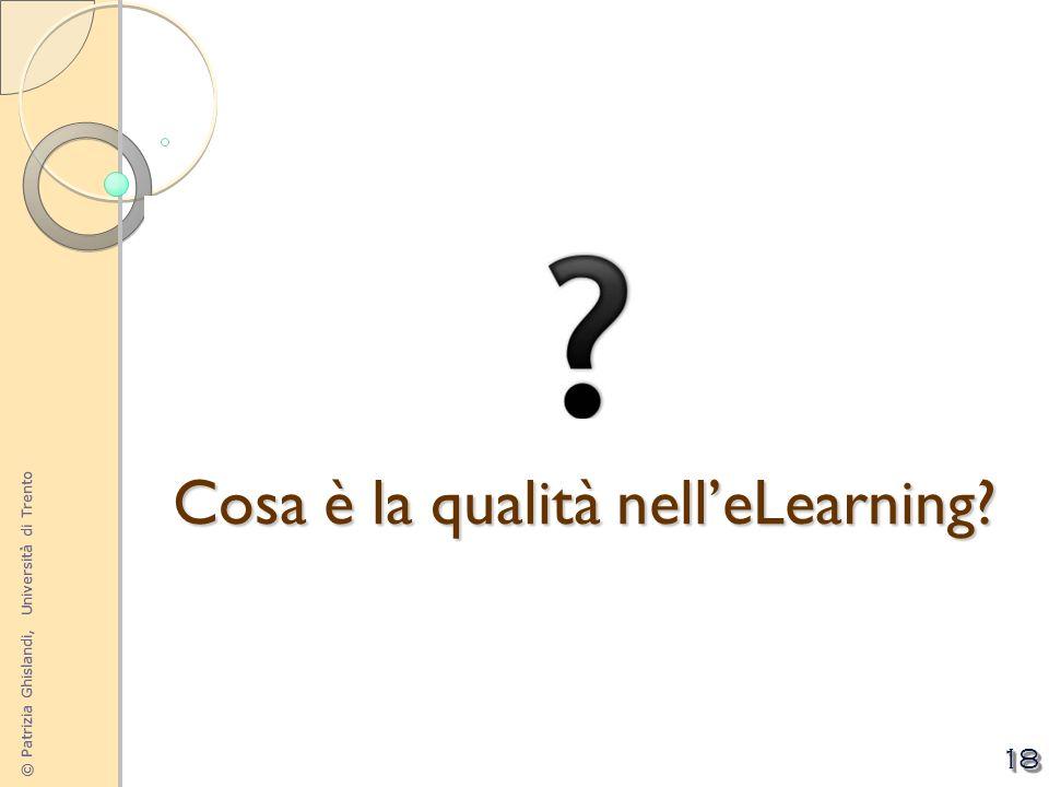 © Patrizia Ghislandi, Università di Trento 18 Cosa è la qualità nelleLearning?