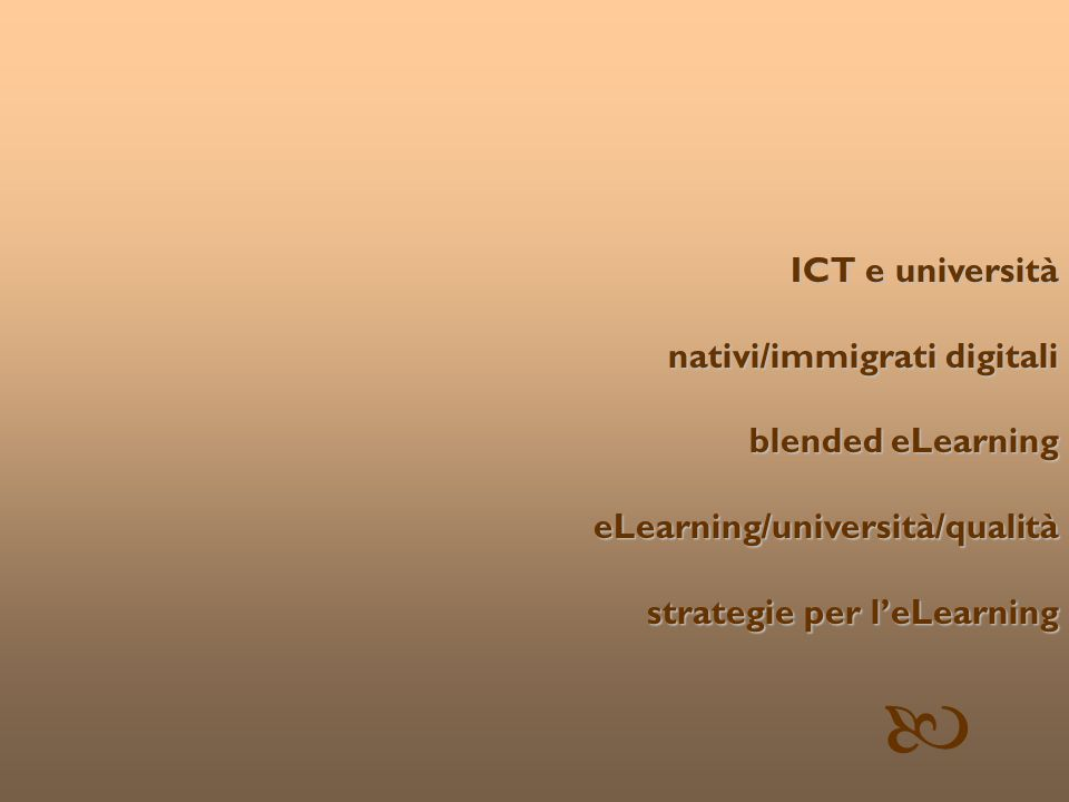 © Patrizia Ghislandi, Università di Trento 2 ICT e università nativi/immigrati digitali nativi/immigrati digitali blended eLearning blended eLearning