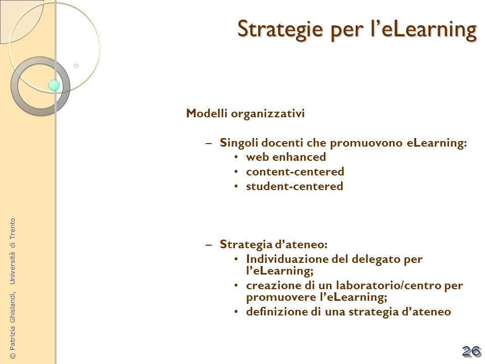 © Patrizia Ghislandi, Università di Trento 26 Modelli organizzativi –Singoli docenti che promuovono eLearning: web enhanced content-centered student-c