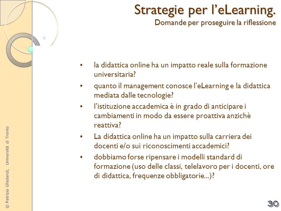 © Patrizia Ghislandi, Università di Trento 30 la didattica online ha un impatto reale sulla formazione universitaria? quanto il management conosce leL
