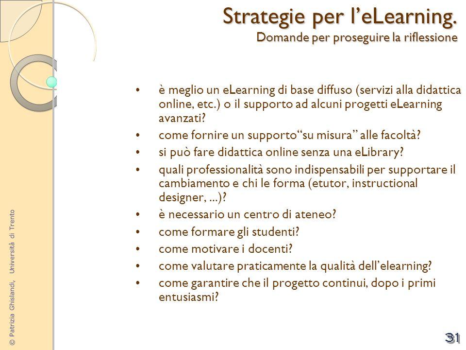 © Patrizia Ghislandi, Università di Trento 31 è meglio un eLearning di base diffuso (servizi alla didattica online, etc.) o il supporto ad alcuni prog