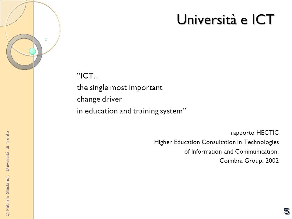© Patrizia Ghislandi, Università di Trento 5 ICT... the single most important change driver in education and training system rapporto HECTIC Higher Ed