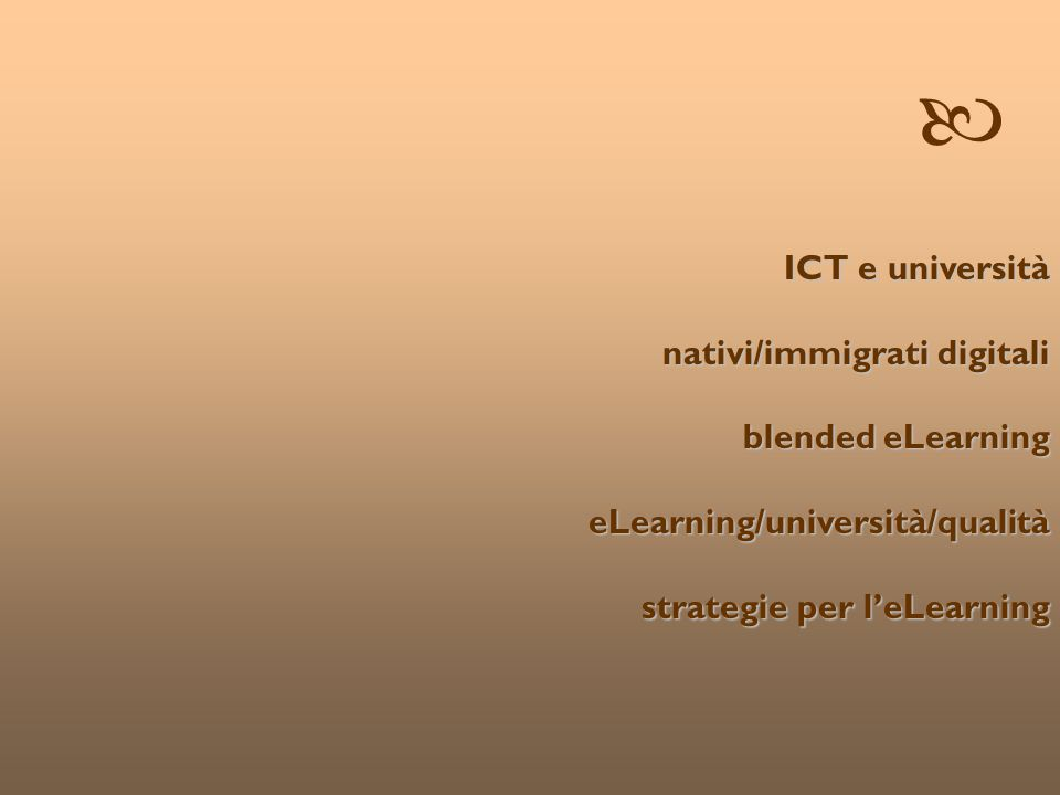 © Patrizia Ghislandi, Università di Trento 6 ICT e università nativi/immigrati digitali nativi/immigrati digitali blended eLearning blended eLearning