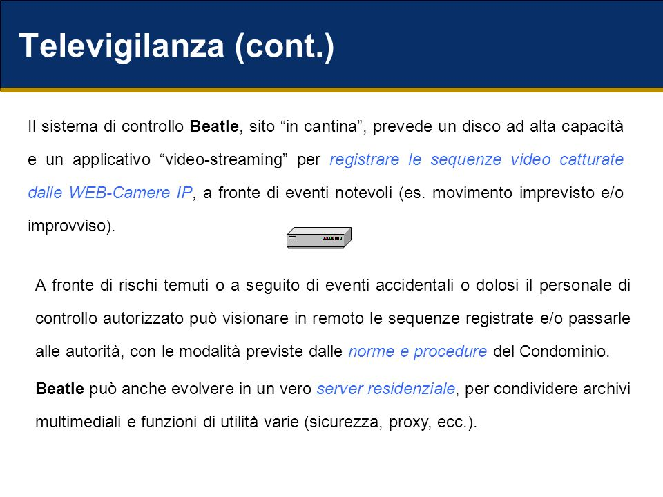 Televigilanza (cont.) Il sistema di controllo Beatle, sito in cantina, prevede un disco ad alta capacità e un applicativo video-streaming per registra
