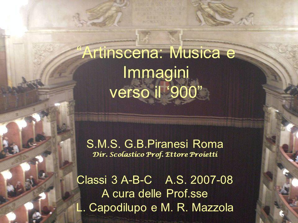 Artinscena: Musica e Immagini verso il 900 S.M.S. G.B.Piranesi Roma Dir. Scolastico Prof. Ettore Proietti Classi 3 A-B-C A.S. 2007-08 A cura delle Pro