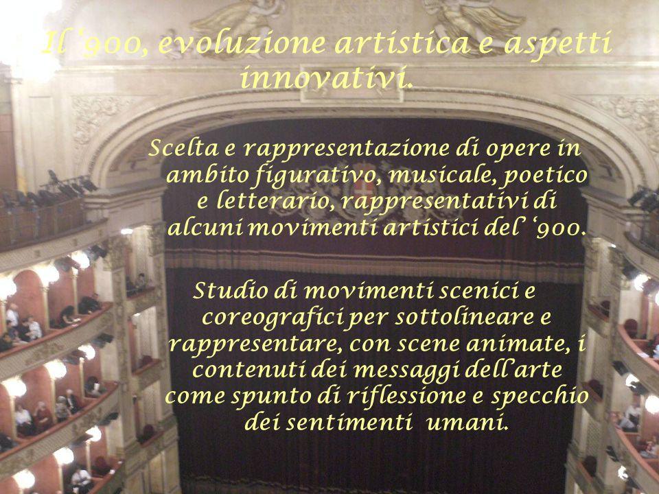 Il 900, evoluzione artistica e aspetti innovativi. Scelta e rappresentazione di opere in ambito figurativo, musicale, poetico e letterario, rappresent