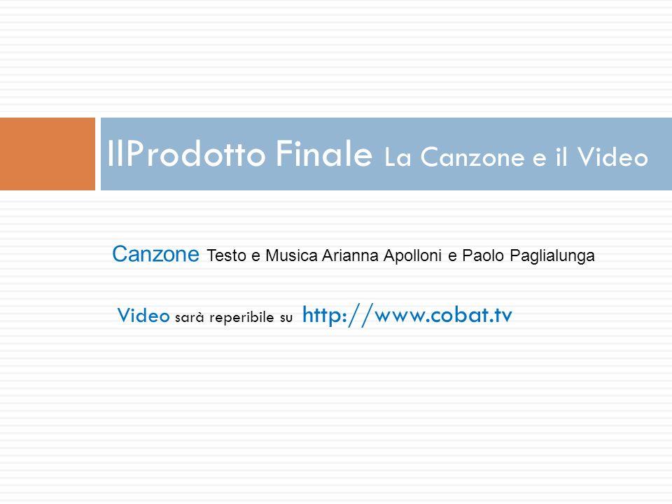 IlProdotto Finale La Canzone e il Video Canzone Testo e Musica Arianna Apolloni e Paolo Paglialunga Video sarà reperibile su http://www.cobat.tv
