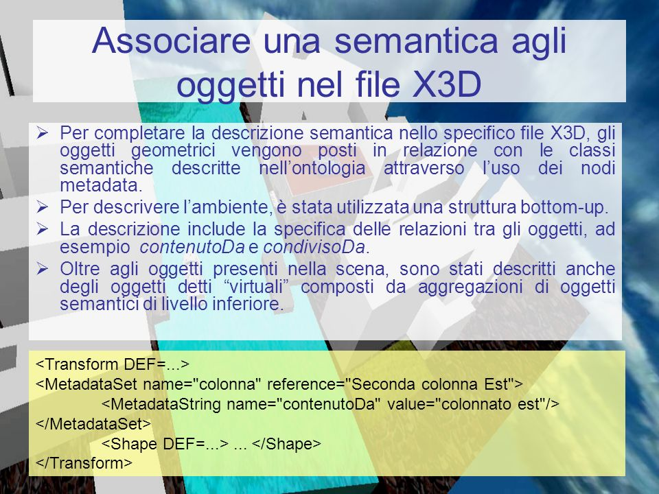 Associare una semantica agli oggetti nel file X3D Per completare la descrizione semantica nello specifico file X3D, gli oggetti geometrici vengono pos