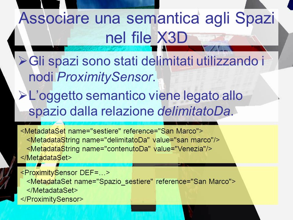 Associare una semantica agli Spazi nel file X3D Gli spazi sono stati delimitati utilizzando i nodi ProximitySensor. Loggetto semantico viene legato al