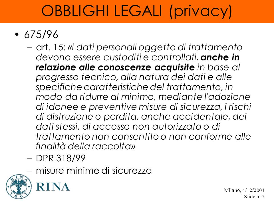 Milano, 4/12/2001 Slide n. 7 OBBLIGHI LEGALI (privacy) 675/96 –art.