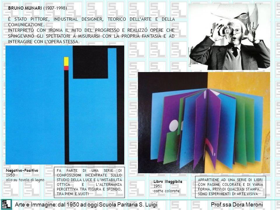 Arte e Immagine: dal 1950 ad oggiScuola Paritaria S. LuigiProf.ssa Dora Meroni BRUNO MUNARI (1907-1998) È STATO PITTORE, INDUSTRIAL DESIGNER, TEORICO