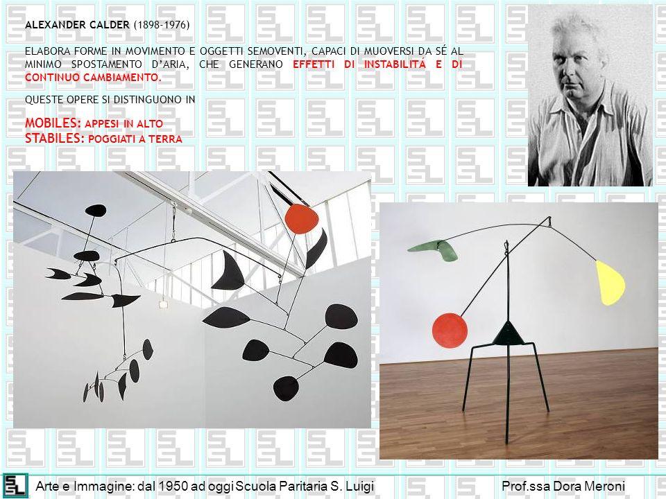 Arte e Immagine: dal 1950 ad oggiScuola Paritaria S. LuigiProf.ssa Dora Meroni ALEXANDER CALDER (1898-1976) ELABORA FORME IN MOVIMENTO E OGGETTI SEMOV