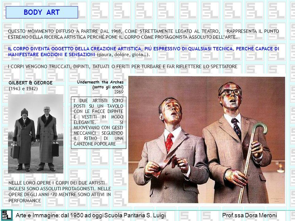Arte e Immagine: dal 1950 ad oggiScuola Paritaria S. LuigiProf.ssa Dora Meroni BODY ART QUESTO MOVIMENTO DIFFUSO A PARTIRE DAL 1968, COME STRETTAMENTE