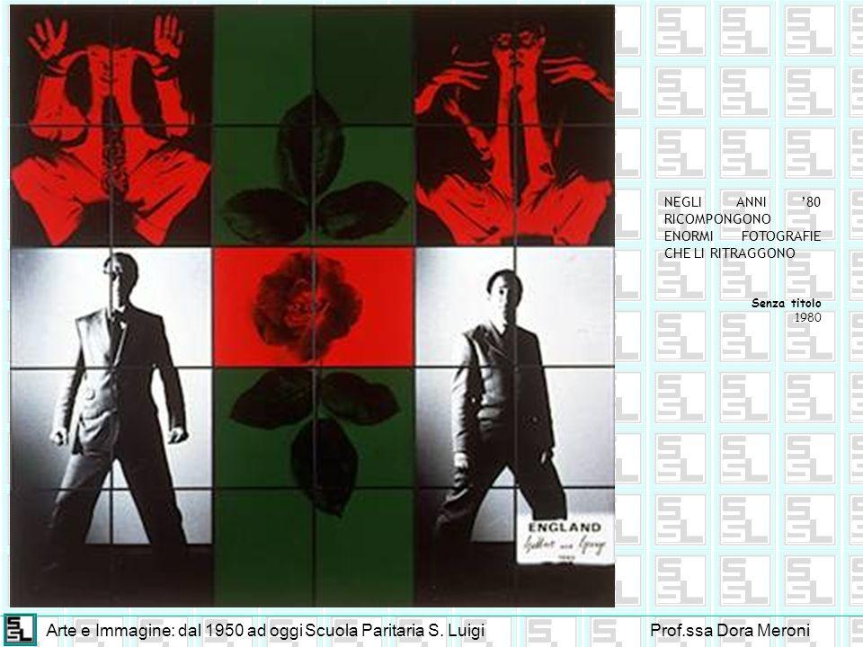 Arte e Immagine: dal 1950 ad oggiScuola Paritaria S. LuigiProf.ssa Dora Meroni NEGLI ANNI 80 RICOMPONGONO ENORMI FOTOGRAFIE CHE LI RITRAGGONO Senza ti