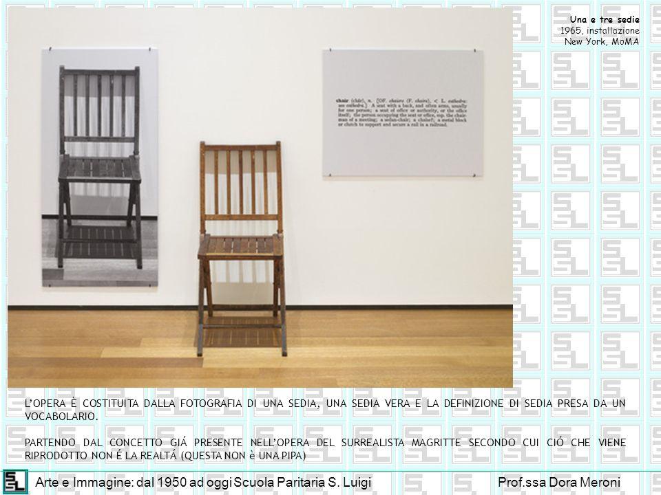 Arte e Immagine: dal 1950 ad oggiScuola Paritaria S. LuigiProf.ssa Dora Meroni LOPERA È COSTITUITA DALLA FOTOGRAFIA DI UNA SEDIA, UNA SEDIA VERA E LA