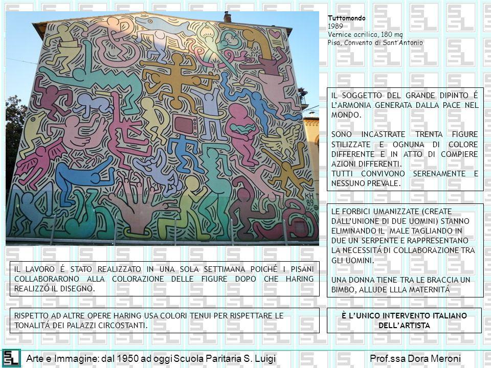 Arte e Immagine: dal 1950 ad oggiScuola Paritaria S. LuigiProf.ssa Dora Meroni Tuttomondo 1989 Vernice acrilica, 180 mq Pisa, Convento di SantAntonio