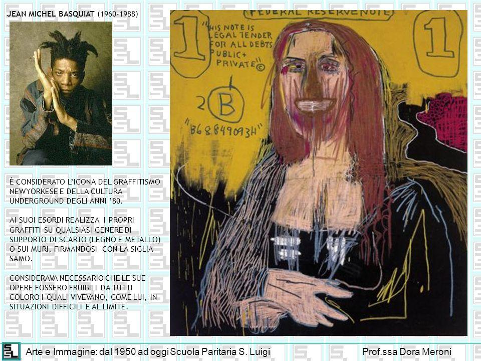 Arte e Immagine: dal 1950 ad oggiScuola Paritaria S. LuigiProf.ssa Dora Meroni JEAN MICHEL BASQUIAT (1960-1988) È CONSIDERATO LICONA DEL GRAFFITISMO N