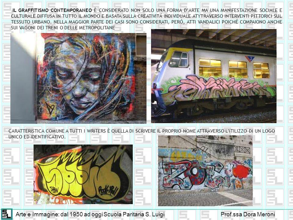 Arte e Immagine: dal 1950 ad oggiScuola Paritaria S. LuigiProf.ssa Dora Meroni IL GRAFFITISMO CONTEMPORANEO È CONSIDERATO NON SOLO UNA FORMA DARTE MA