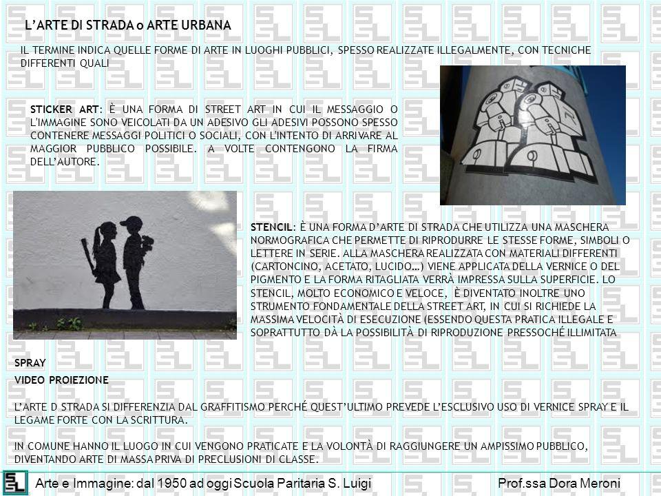 Arte e Immagine: dal 1950 ad oggiScuola Paritaria S. LuigiProf.ssa Dora Meroni LARTE DI STRADA o ARTE URBANA STICKER ART: È UNA FORMA DI STREET ART IN