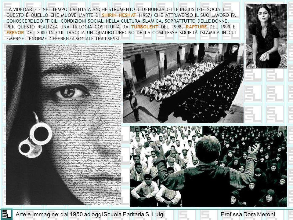 Arte e Immagine: dal 1950 ad oggiScuola Paritaria S. LuigiProf.ssa Dora Meroni LA VIDEOARTE É NEL TEMPO DIVENTATA ANCHE STRUMENTO DI DENUNCIA DELLE IN