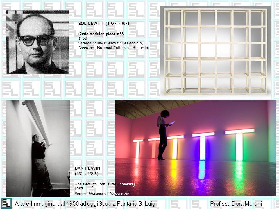 Arte e Immagine: dal 1950 ad oggiScuola Paritaria S. LuigiProf.ssa Dora Meroni DAN FLAVIN (1933-1996) Untitled (to Don Judd, colorist) 1987 Vienna, Mu