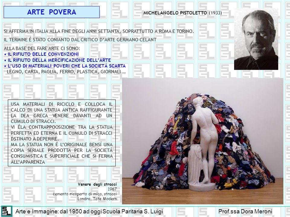 Arte e Immagine: dal 1950 ad oggiScuola Paritaria S. LuigiProf.ssa Dora Meroni ARTE POVERA MICHELANGELO PISTOLETTO (1933) SI AFFERMA IN ITALIA ALLA FI