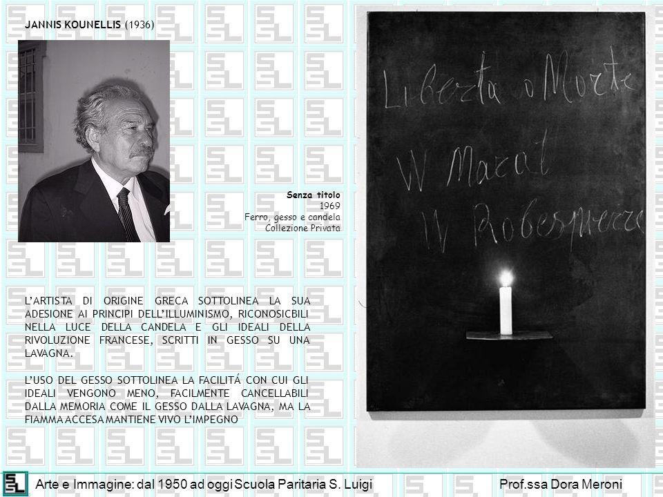 Arte e Immagine: dal 1950 ad oggiScuola Paritaria S. LuigiProf.ssa Dora Meroni JANNIS KOUNELLIS (1936) LARTISTA DI ORIGINE GRECA SOTTOLINEA LA SUA ADE